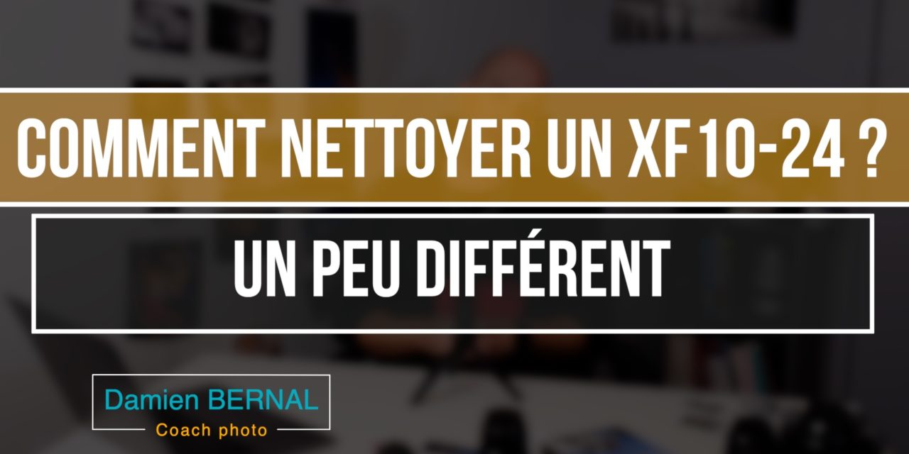 Comment nettoyer le XF 10-24 F4 ?